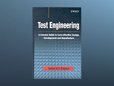 Test Engineering: A Concise Guide to Cost-effective Design, Development and av Patrick D. T. O'Connor