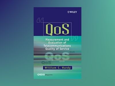 QoS Measurement and Evaluation of Telecommunications Quality of Service av William C. Hardy