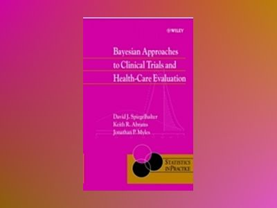 Bayesian Approaches to Clinical Trials and Health-Care Evaluation av David Spiegelhalter