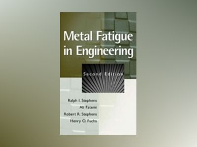 Metal Fatigue in Engineering, 2nd Edition av Ralph I. Stephens