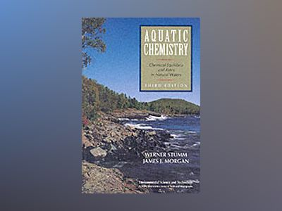 Aquatic Chemistry: Chemical Equilibria and Rates in Natural Waters, 3rd Edi av Werner Stumm