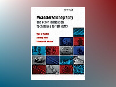 Microstereolithography and other Fabrication Techniques for 3D MEMS av Vijay K. Varadan