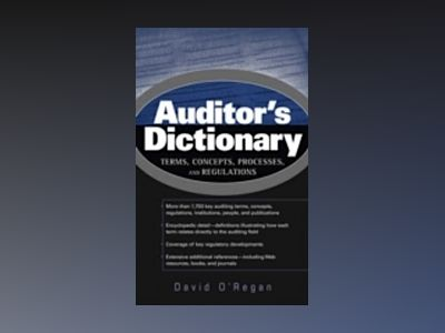 Auditor's Dictionary: Terms, Concepts, Processes, and Regulations av David O'Regan