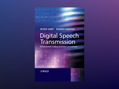 Digital Speech Transmission: Enhancement, Coding and Error Concealment av Peter Vary