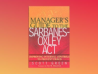 Manager's Guide to the Sarbanes-Oxley Act: Improving Internal Controls to P av Scott Green