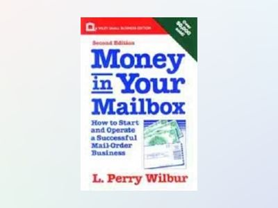 Money in Your Mailbox: How to Start and Operate a Successful Mail-Order Bus av L. Perry Wilbur
