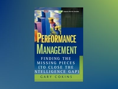 Performance Management: Finding the Missing Pieces (to Close the Intelligen av Gary Cokins