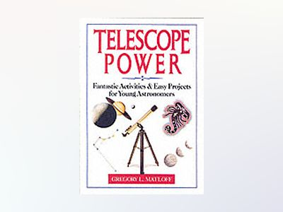 Telescope Power: Fantastic Activities & Easy Projects for Young Astronomers av Gregory L. Matloff