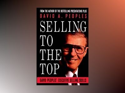 Selling to the top - david peoples executive selling skills av David A. Peoples