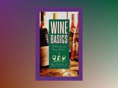 Wine Basics: A Quick and Easy Guide av Dewey Markham