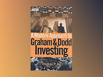 A Modern Approach to Graham and Dodd Investing av Thomas P. Au