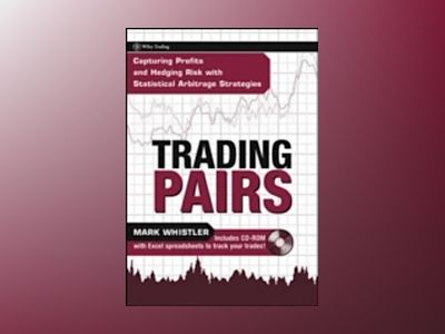 Trading Pairs: Capturing Profits and Hedging Risk with Statistical Arbitrag av Mark Whistler