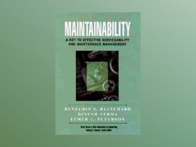 Maintainability: A Key to Effective Serviceability and Maintenance Manageme av Benjamin S. Blanchard