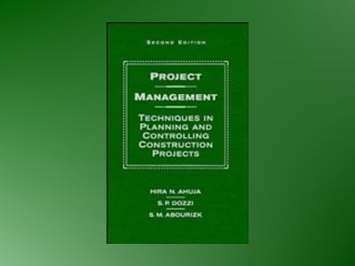 Project Management: Techniques in Planning and Controlling Construction Pro av Hira N. Ahuja