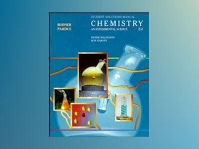 Chemistry: An Experimental Science, Solutions Manual, 2nd Edition av George M. Bodner