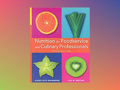 Nutrition for Foodservice and Culinary Professionals, 6th Edition av Karen Eich Drummond