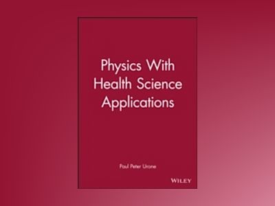 Physics With Health Science Applications av Paul Peter Urone