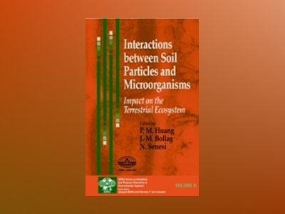 Interactions between Soil Particles and Microorganisms: Impact on the Terre av P. M. Huang
