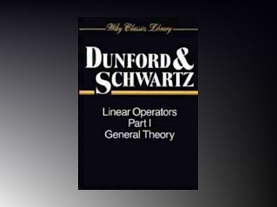 Linear Operators, Part 1, General Theory av Neilson Dunford
