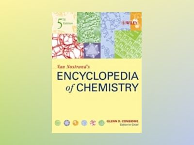 Van Nostrand's Encyclopedia of Chemistry, 5th Edition av Glenn D. Considine