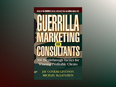 Guerrilla Marketing for Consultants: Breakthrough Tactics for Winning Profi av Jay Conrad Levinson