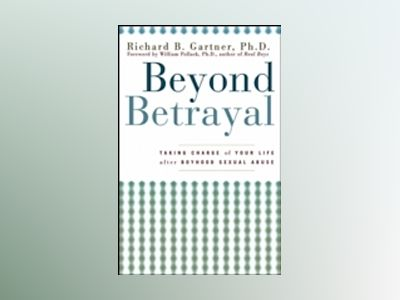 Beyond Betrayal: Taking Charge of Your Life after Boyhood Sexual Abuse av Richard Gartner