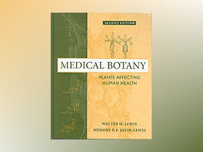 Medical Botany: Plants Affecting Human Health, 2nd Edition av Walter H. Lewis