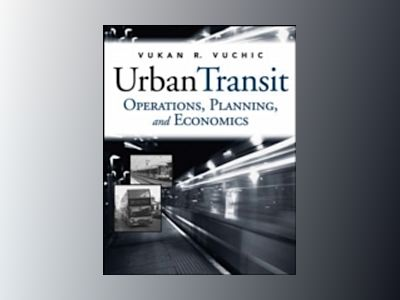 Urban Transit: Operations, Planning and Economics av Vukan R. Vuchic