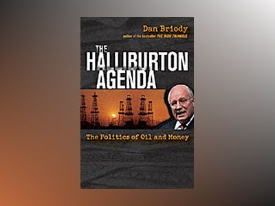 The Halliburton Agenda: The Politics of Oil and Money av Dan Briody