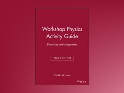 Workshop Physics Activity Guide, 2nd Edition, Electricity and Magnetism, Mo av Priscilla W. Laws