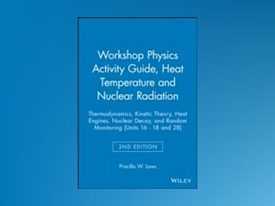Workshop Physics Activity Guide, 2nd Edition, Heat Temperature and Nuclear av Priscilla W. Laws