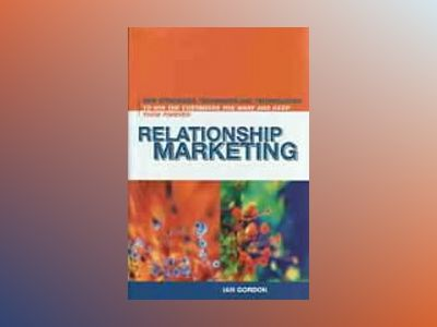 Relationship Marketing: New Strategies, Techniques and Technologies to Win av Ian H. Gordon