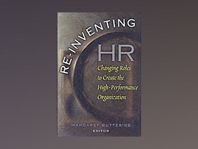 Re-Inventing HR: Changing Roles to Create the High-Performance Organization av Margaret Butteriss