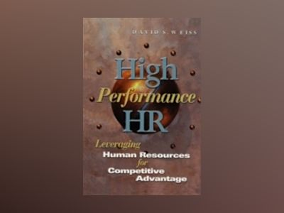 High Performance HR: Leveraging Human Resources for Competitive Advantage av David S. Weiss