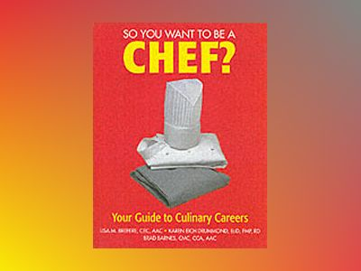 So You Want to Be a Chef?: Your Guide to Culinary Careers av Lisa M. Brefere