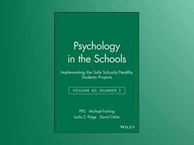 Psychology in the Schools, Volume 40, Number 5, Implementing the Safe Schoo av PITS