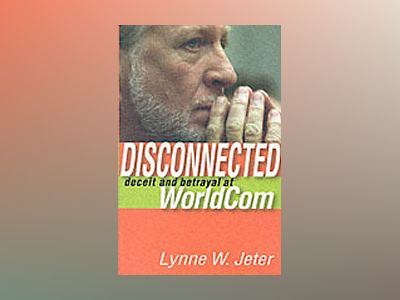 Disconnected: Deceit and Betrayal at WorldCom av Lynne W. Jeter