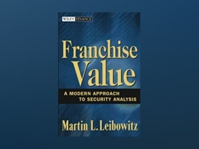 Franchise Value: A Modern Approach to Security Analysis av Martin L. Leibowitz