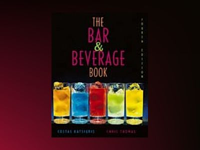 The Bar and Beverage Book, 4th Edition av Costas Katsigris