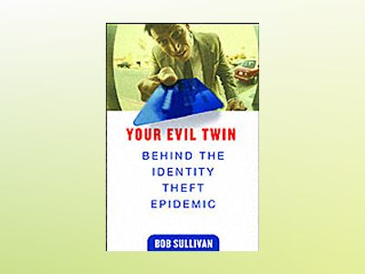 Your Evil Twin: Behind the Identity Theft Epidemic av B. Sullivan