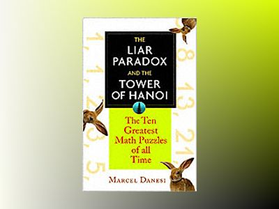 The Liar Paradox and the Towers of Hanoi: The Ten Greatest Math Puzzles of av Marcel Danesi