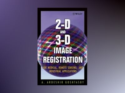 2-D and 3-D Image Registration: for Medical, Remote Sensing, and Industrial av A. Ardeshir Goshtasby