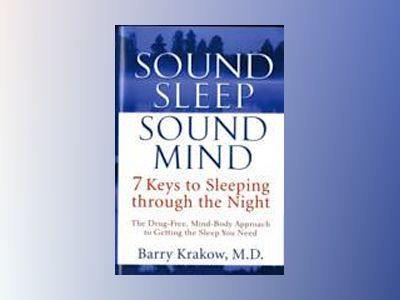 Sound Sleep, Sound Mind: 7 Keys to Sleeping Through the Night av Barry Krakow