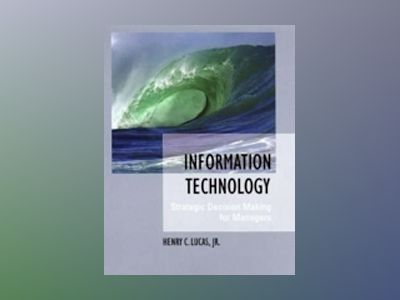 Information Technology: Strategic Decision-Making for Managers av Hank C. Lucas