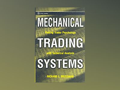 Mechanical Trading Systems: Pairing Trader Psychology with Technical Analys av Richard Weissman