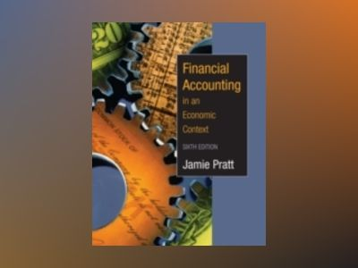 Financial Accounting in an Economic Context, 6th Edition av Jamie Pratt