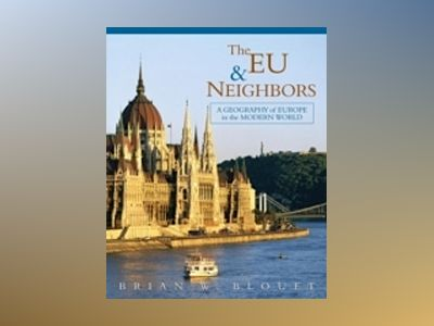 The EU and Neighbors: A Geography of Europe in the Modern World, 1st Editio av Brian W. Blouet