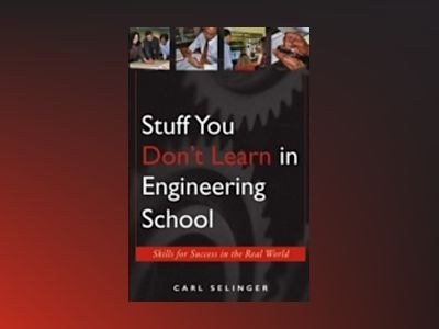 Stuff You Don't Learn in Engineering School: Skills for Success in the Real av Carl Selinger