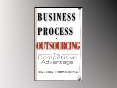 Business Process Outsourcing: The Next Competitive Revolution av Rick L. Click