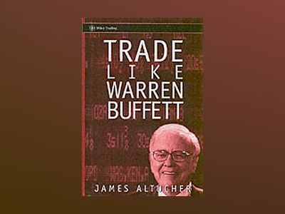 Trade Like Warren Buffett av James Altucher